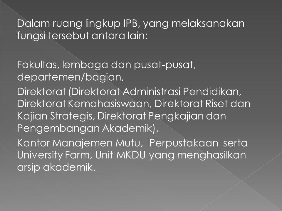 Dalam ruang lingkup IPB, yang melaksanakan fungsi tersebut antara lain: Fakultas, lembaga dan pusat-pusat, departemen/bagian, Direktorat (Direktorat A