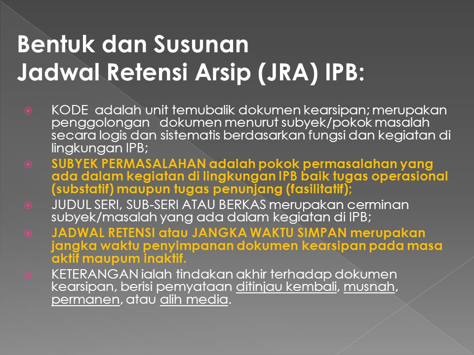 Bentuk dan Susunan Jadwal Retensi Arsip (JRA) IPB:  KODE adalah unit temubalik dokumen kearsipan; merupakan penggolongan dokumen menurut subyek/pokok
