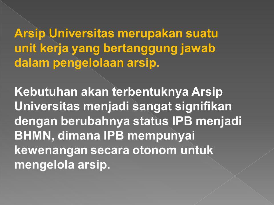 Arsip Universitas merupakan suatu unit kerja yang bertanggung jawab dalam pengelolaan arsip. Kebutuhan akan terbentuknya Arsip Universitas menjadi san
