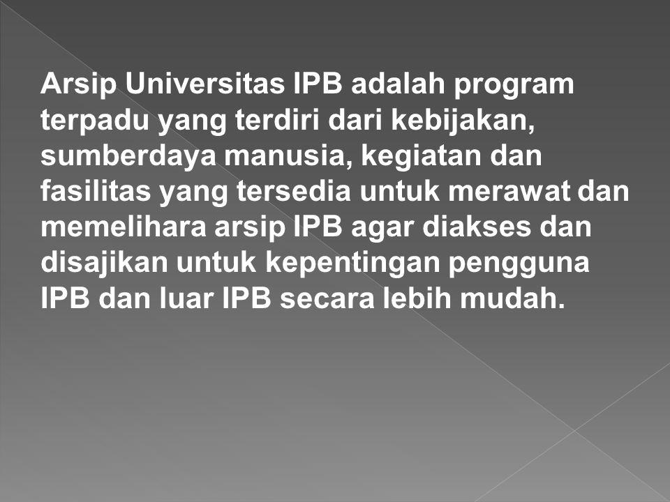 Arsip Universitas IPB adalah program terpadu yang terdiri dari kebijakan, sumberdaya manusia, kegiatan dan fasilitas yang tersedia untuk merawat dan m