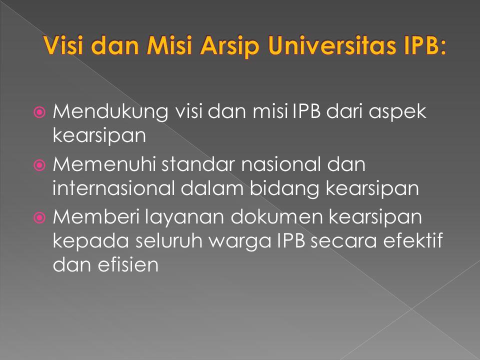  Mendukung visi dan misi IPB dari aspek kearsipan  Memenuhi standar nasional dan internasional dalam bidang kearsipan  Memberi layanan dokumen kearsipan kepada seluruh warga IPB secara efektif dan efisien