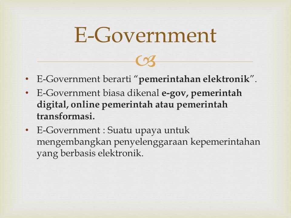  • E-Government berarti pemerintahan elektronik .