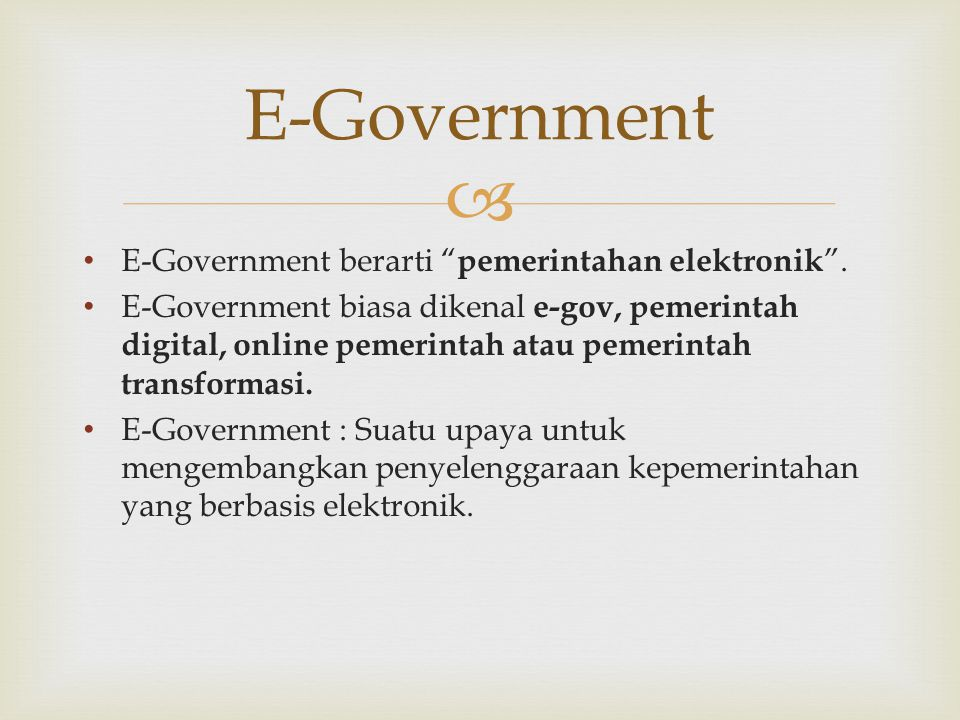 " • E-Government berarti "" pemerintahan elektronik "". • E-Government biasa dikenal e-gov, pemerintah digital, online pemerintah atau pemerintah transf"