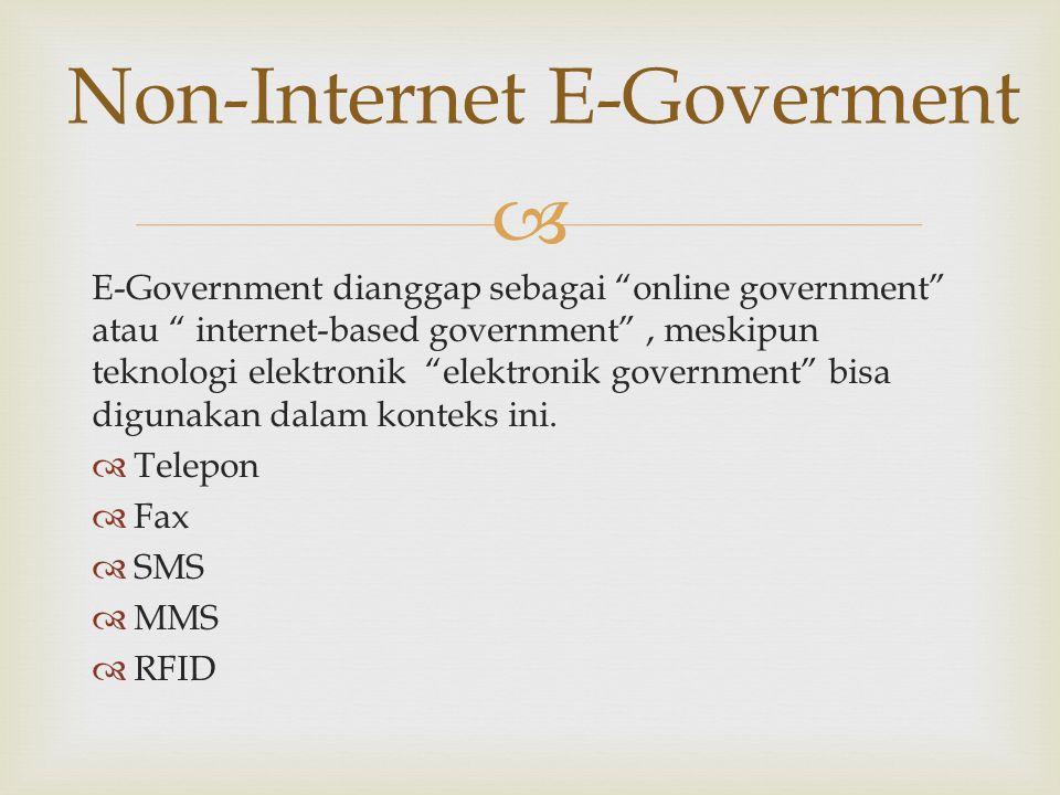  E-Government dianggap sebagai online government atau internet-based government , meskipun teknologi elektronik elektronik government bisa digunakan dalam konteks ini.