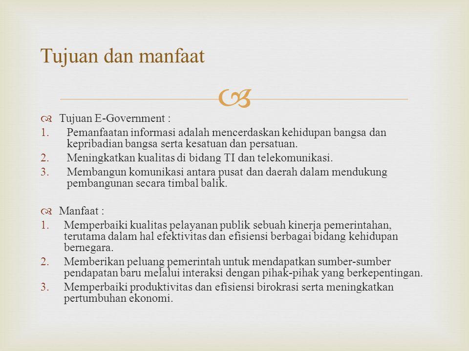   Tujuan E-Government : 1.Pemanfaatan informasi adalah mencerdaskan kehidupan bangsa dan kepribadian bangsa serta kesatuan dan persatuan. 2.Meningka