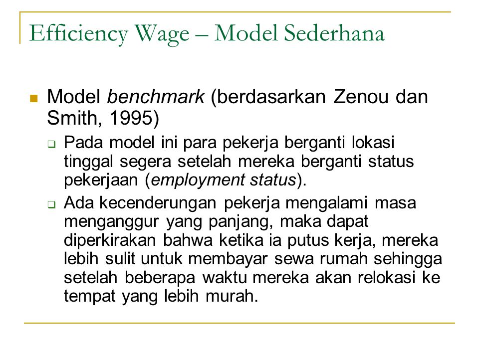 Efficiency Wage – Model Sederhana  Model benchmark (berdasarkan Zenou dan Smith, 1995)  Pada model ini para pekerja berganti lokasi tinggal segera s