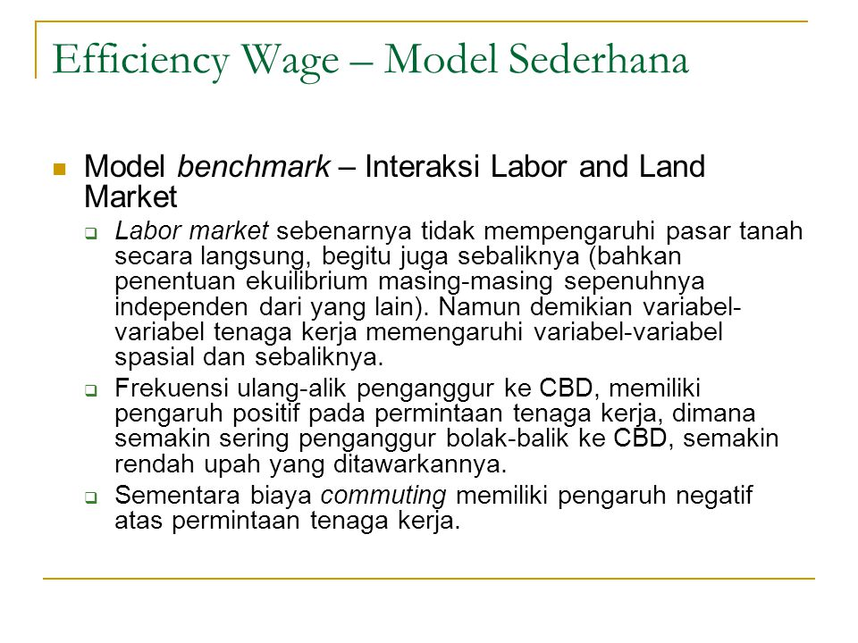 Efficiency Wage – Model Sederhana  Model benchmark – Interaksi Labor and Land Market  Labor market sebenarnya tidak mempengaruhi pasar tanah secara