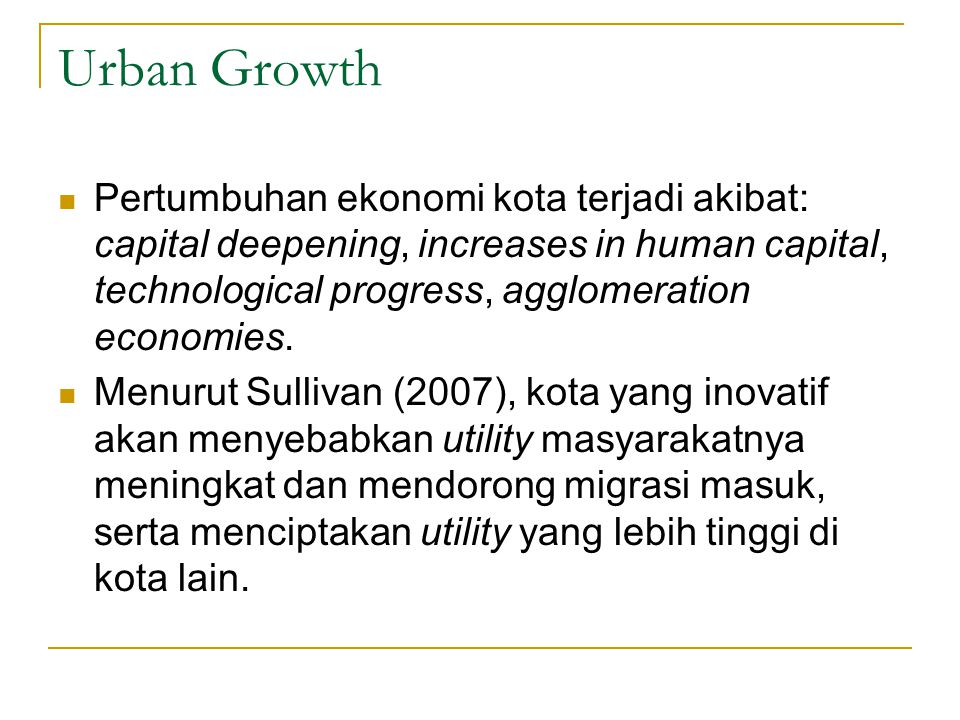 Urban Growth  Pertumbuhan ekonomi kota terjadi akibat: capital deepening, increases in human capital, technological progress, agglomeration economies.