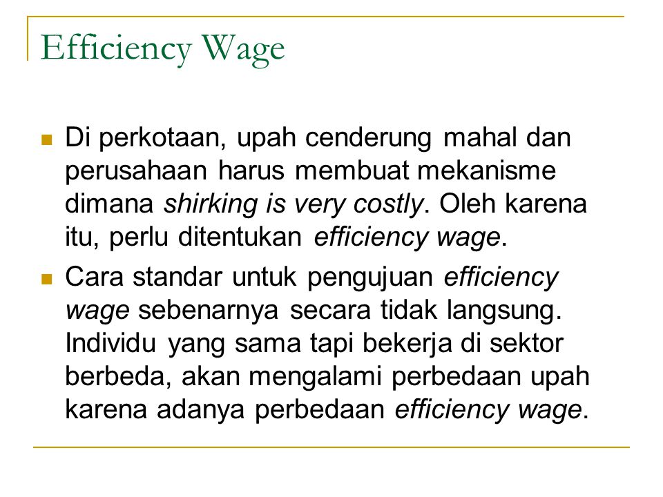 Efficiency Wage  Di perkotaan, upah cenderung mahal dan perusahaan harus membuat mekanisme dimana shirking is very costly. Oleh karena itu, perlu dit