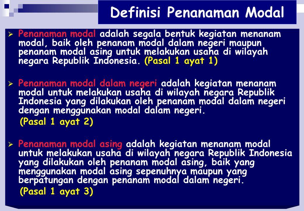11 Definisi Penanaman Modal  Penanaman modal adalah segala bentuk kegiatan menanam modal, baik oleh penanam modal dalam negeri maupun penanam modal asing untuk melakukan usaha di wilayah negara Republik Indonesia.