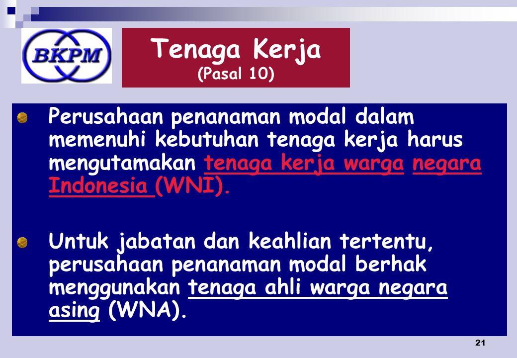 21 Tenaga Kerja (Pasal 10) Perusahaan penanaman modal dalam memenuhi kebutuhan tenaga kerja harus mengutamakan tenaga kerja warga negara Indonesia (WNI).