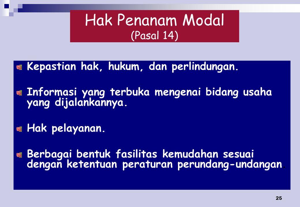 25 Hak Penanam Modal (Pasal 14) Kepastian hak, hukum, dan perlindungan.