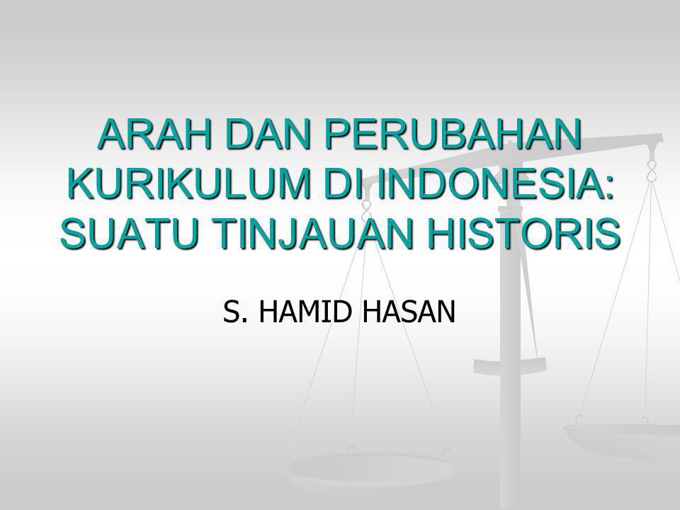ARAH DAN PERUBAHAN KURIKULUM DI INDONESIA: SUATU TINJAUAN HISTORIS S. HAMID HASAN