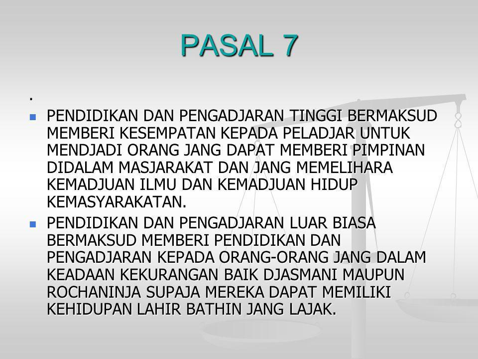 PASAL 7.  PENDIDIKAN DAN PENGADJARAN TINGGI BERMAKSUD MEMBERI KESEMPATAN KEPADA PELADJAR UNTUK MENDJADI ORANG JANG DAPAT MEMBERI PIMPINAN DIDALAM MAS