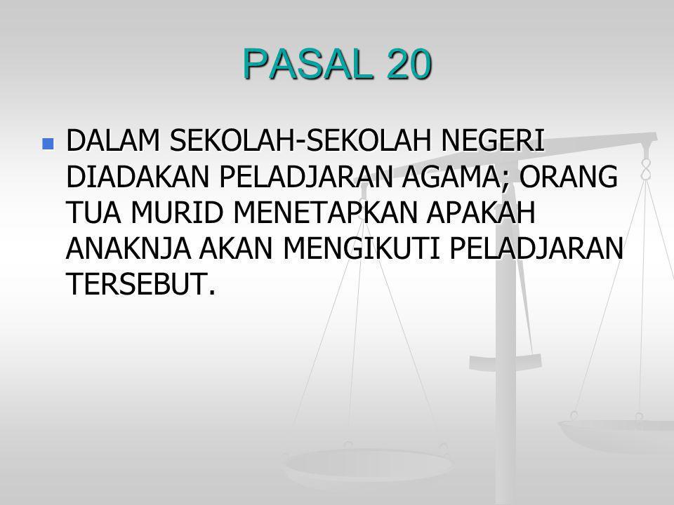 PASAL 20  DALAM SEKOLAH-SEKOLAH NEGERI DIADAKAN PELADJARAN AGAMA; ORANG TUA MURID MENETAPKAN APAKAH ANAKNJA AKAN MENGIKUTI PELADJARAN TERSEBUT.