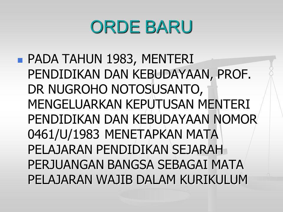 ORDE BARU  PADA TAHUN 1983, MENTERI PENDIDIKAN DAN KEBUDAYAAN, PROF. DR NUGROHO NOTOSUSANTO, MENGELUARKAN KEPUTUSAN MENTERI PENDIDIKAN DAN KEBUDAYAAN