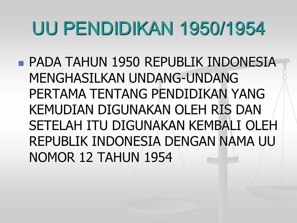 UU PENDIDIKAN 1950/1954  PADA TAHUN 1950 REPUBLIK INDONESIA MENGHASILKAN UNDANG-UNDANG PERTAMA TENTANG PENDIDIKAN YANG KEMUDIAN DIGUNAKAN OLEH RIS DA