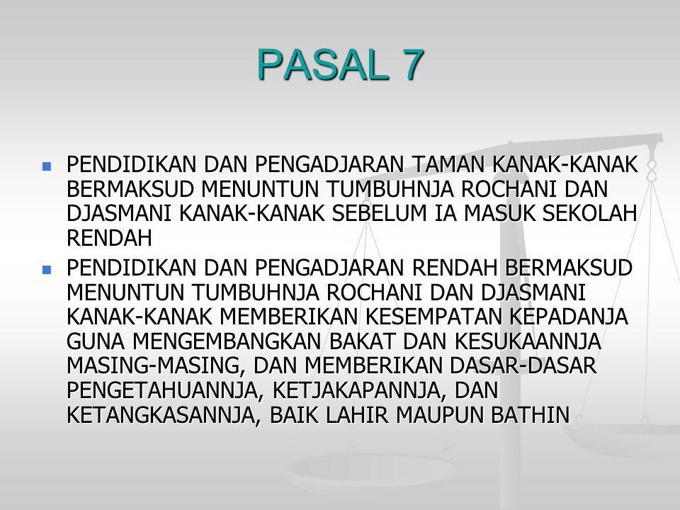 PASAL 7  PENDIDIKAN DAN PENGADJARAN TAMAN KANAK-KANAK BERMAKSUD MENUNTUN TUMBUHNJA ROCHANI DAN DJASMANI KANAK-KANAK SEBELUM IA MASUK SEKOLAH RENDAH 