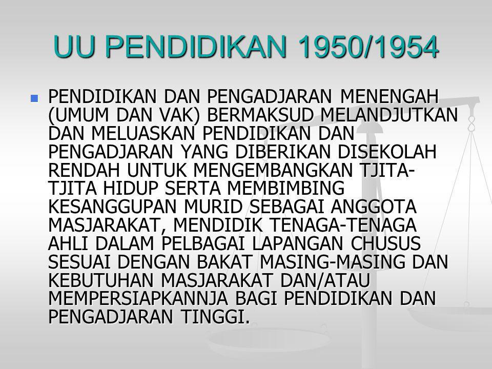 UU PENDIDIKAN 1950/1954  PENDIDIKAN DAN PENGADJARAN MENENGAH (UMUM DAN VAK) BERMAKSUD MELANDJUTKAN DAN MELUASKAN PENDIDIKAN DAN PENGADJARAN YANG DIBE