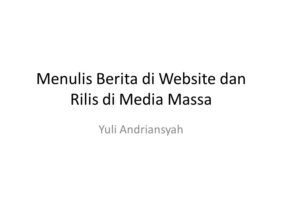 Menulis Berita di Website dan Rilis di Media Massa Yuli Andriansyah