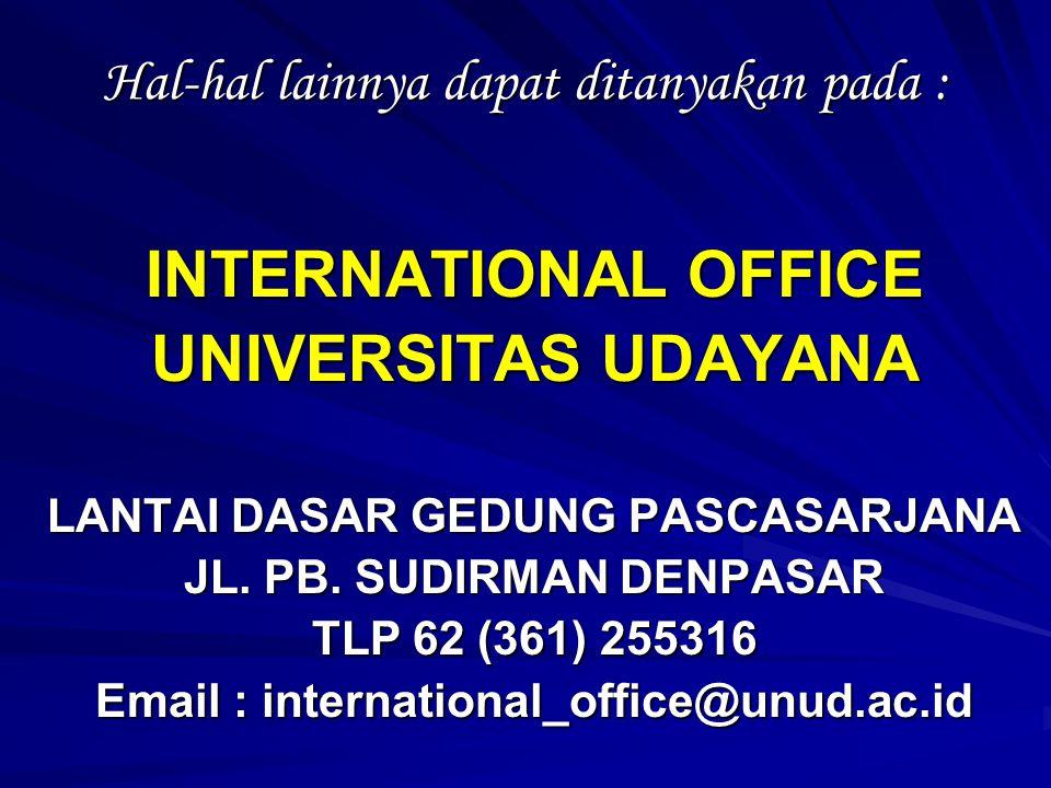 Hal-hal lainnya dapat ditanyakan pada : INTERNATIONAL OFFICE UNIVERSITAS UDAYANA LANTAI DASAR GEDUNG PASCASARJANA JL. PB. SUDIRMAN DENPASAR TLP 62 (36
