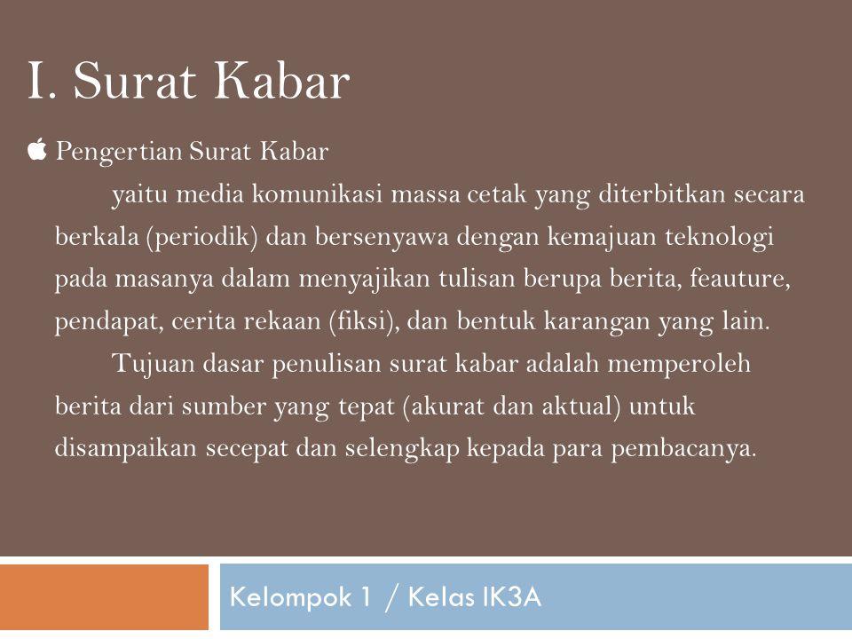 Surat kabar terbit pada sejak tahun 1744 di Batavia yang dikenal dengan istilah Pers Perjuangan Pada zaman Belanda tahun 1828 terbit Javasche Courant di Jakarta yang isinya tentang periklanan.