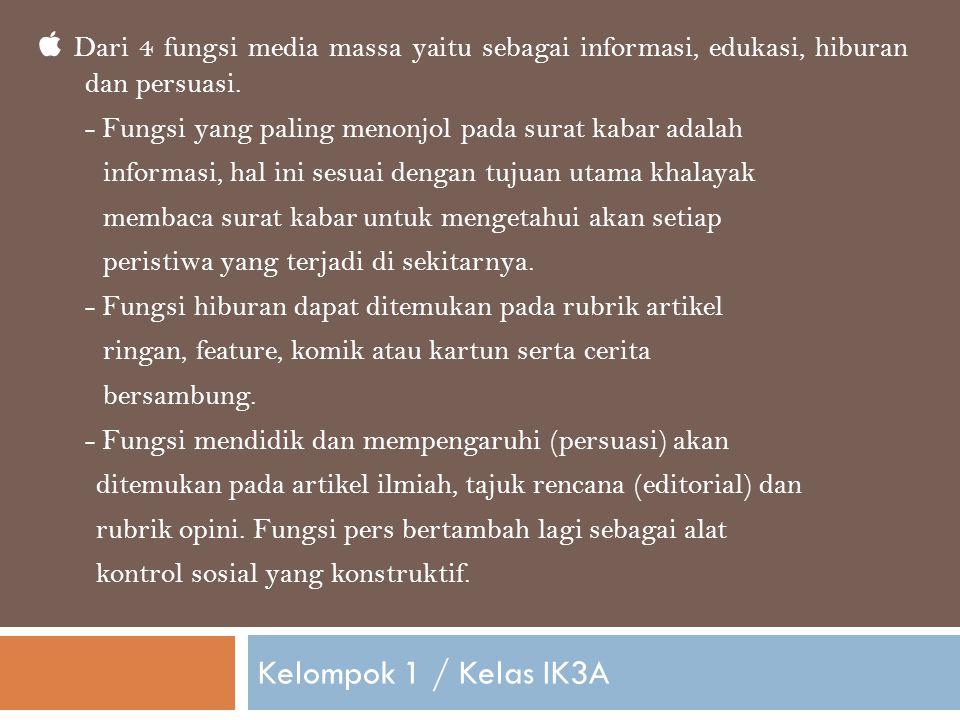 Kelompok 1 / Kelas IK3A  Dari 4 fungsi media massa yaitu sebagai informasi, edukasi, hiburan dan persuasi.