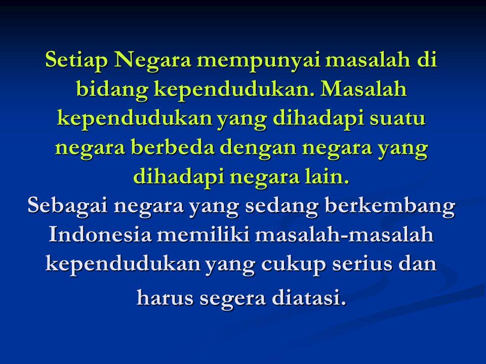 Masalah-masalah kependudukan di Indonesia yaitu: 1.