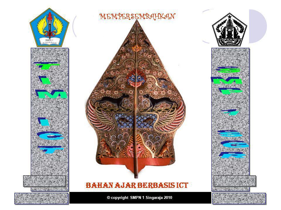 MEMPERSEMBAHKAN BAHAN AJAR BERBASIS ICT © copyright SMPN 1 Singaraja 2010