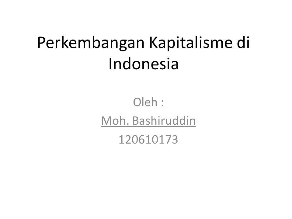 Perkembangan Kapitalisme di Indonesia Oleh : Moh. Bashiruddin 120610173
