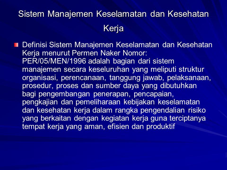 Sistem Manajemen Keselamatan dan Kesehatan Kerja Definisi Sistem Manajemen Keselamatan dan Kesehatan Kerja menurut Permen Naker Nomor: PER/05/MEN/1996