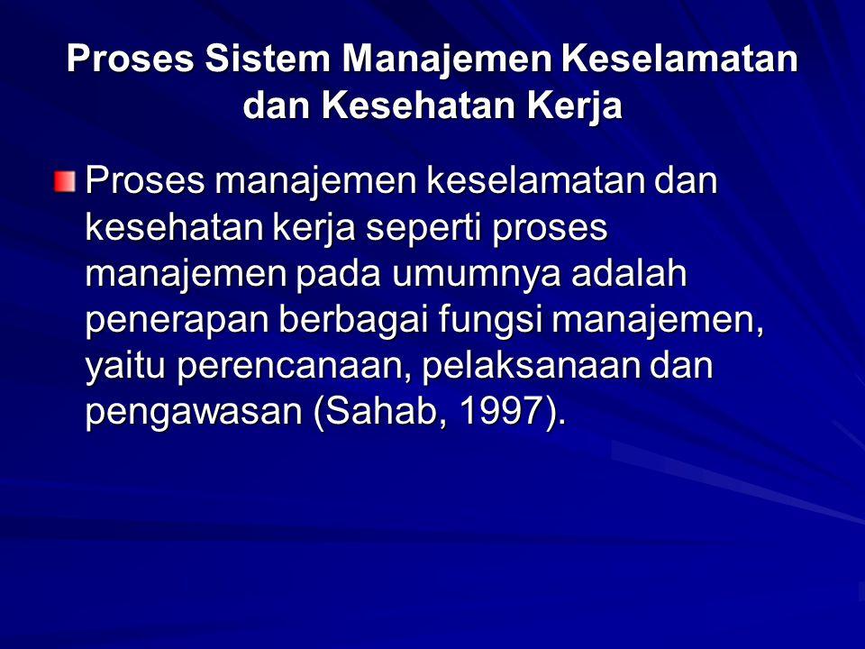 Proses Sistem Manajemen Keselamatan dan Kesehatan Kerja Proses manajemen keselamatan dan kesehatan kerja seperti proses manajemen pada umumnya adalah