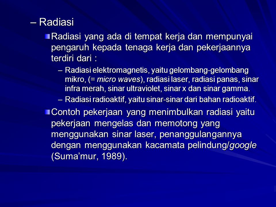 –Radiasi Radiasi yang ada di tempat kerja dan mempunyai pengaruh kepada tenaga kerja dan pekerjaannya terdiri dari : –Radiasi elektromagnetis, yaitu g
