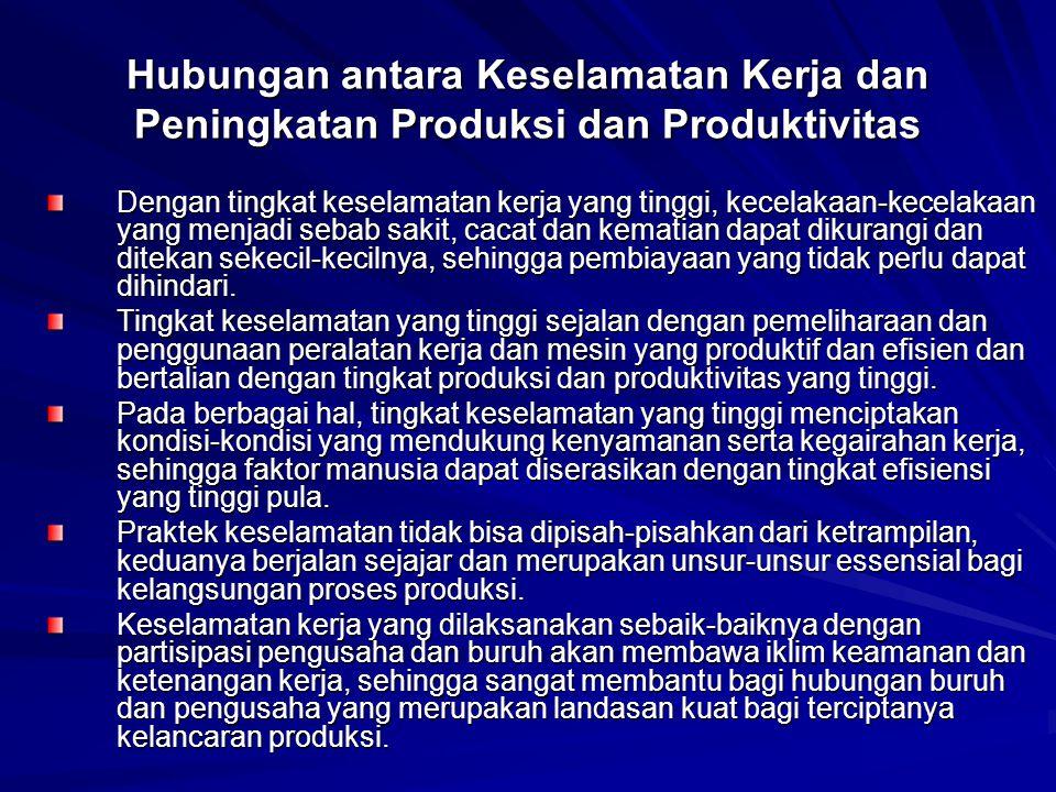 Hubungan antara Keselamatan Kerja dan Peningkatan Produksi dan Produktivitas Dengan tingkat keselamatan kerja yang tinggi, kecelakaan-kecelakaan yang