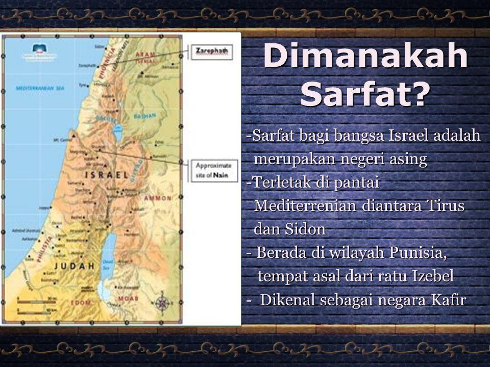 Dimanakah Sarfat? -Sarfat bagi bangsa Israel adalah merupakan negeri asing merupakan negeri asing -Terletak di pantai Mediterrenian diantara Tirus Med