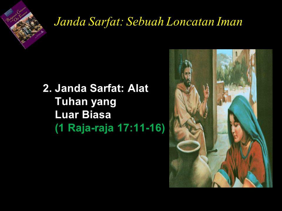 2. Janda Sarfat: Alat Tuhan yang Luar Biasa (1 Raja-raja 17:11-16) Janda Sarfat: Sebuah Loncatan Iman