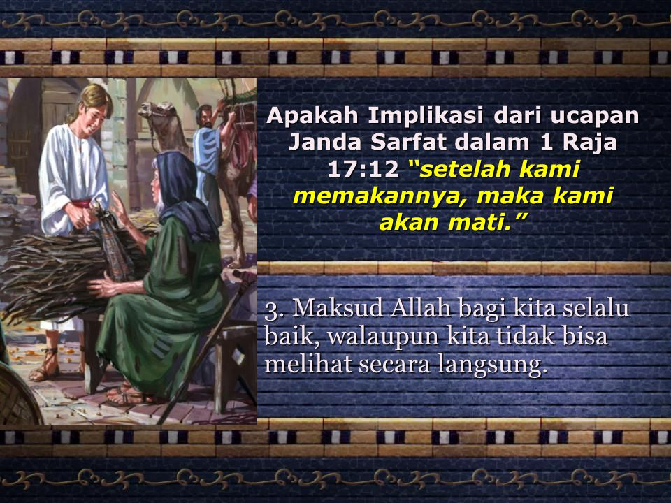 """Apakah Implikasi dari ucapan Janda Sarfat dalam 1 Raja 17:12 """"setelah kami memakannya, maka kami akan mati."""" 3. Maksud Allah bagi kita selalu baik, wa"""
