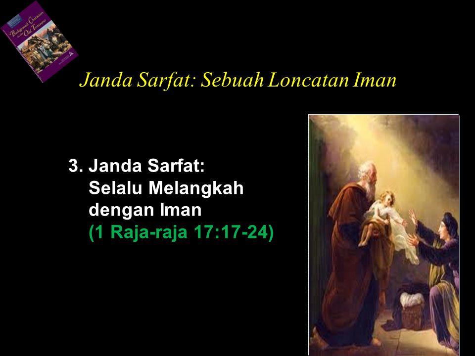 3. Janda Sarfat: Selalu Melangkah dengan Iman (1 Raja-raja 17:17-24) Janda Sarfat: Sebuah Loncatan Iman