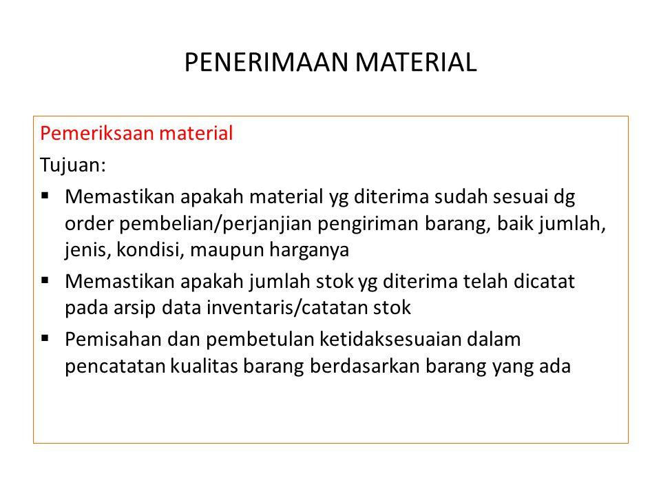 PENERIMAAN MATERIAL Pemeriksaan material Tujuan:  Memastikan apakah material yg diterima sudah sesuai dg order pembelian/perjanjian pengiriman barang
