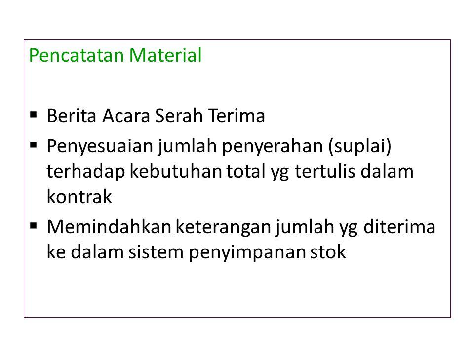 Pencatatan Material  Berita Acara Serah Terima  Penyesuaian jumlah penyerahan (suplai) terhadap kebutuhan total yg tertulis dalam kontrak  Memindah