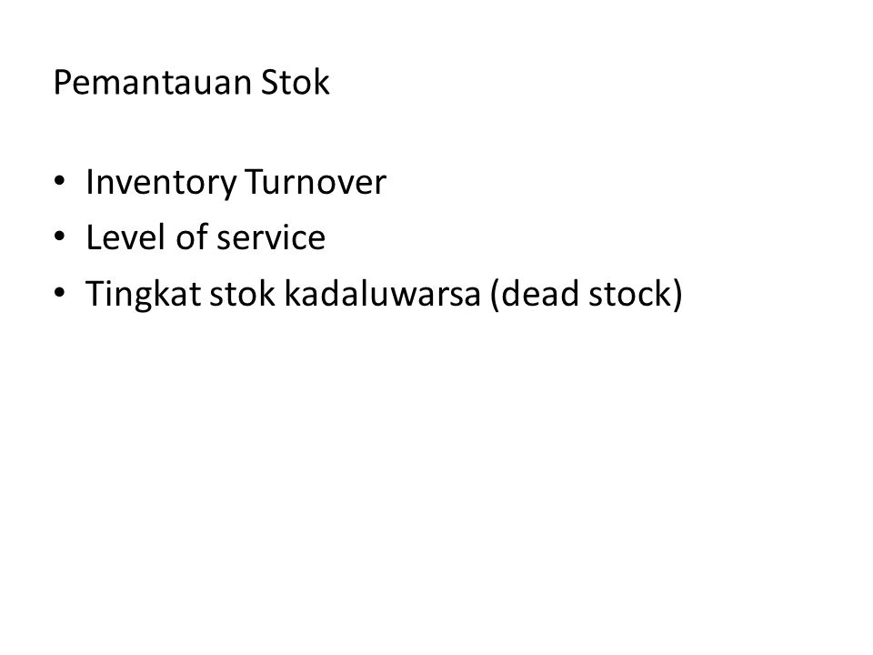 Pemantauan Stok • Inventory Turnover • Level of service • Tingkat stok kadaluwarsa (dead stock)