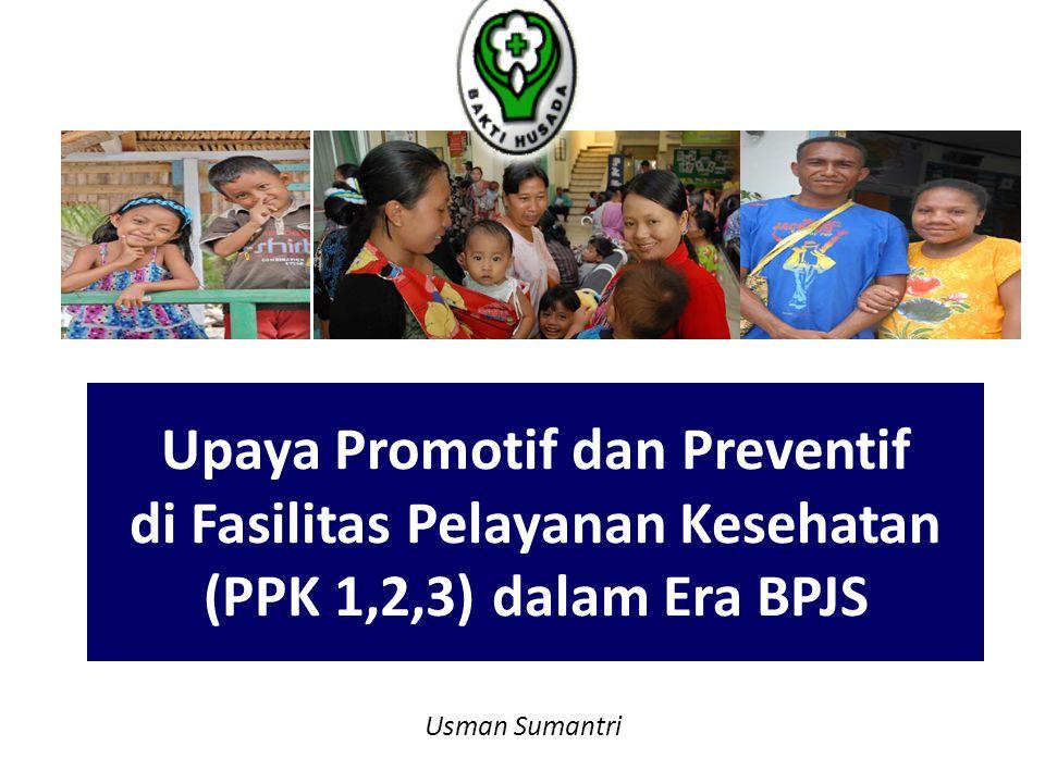 Usman Sumantri Upaya Promotif dan Preventif di Fasilitas Pelayanan Kesehatan (PPK 1,2,3) dalam Era BPJS