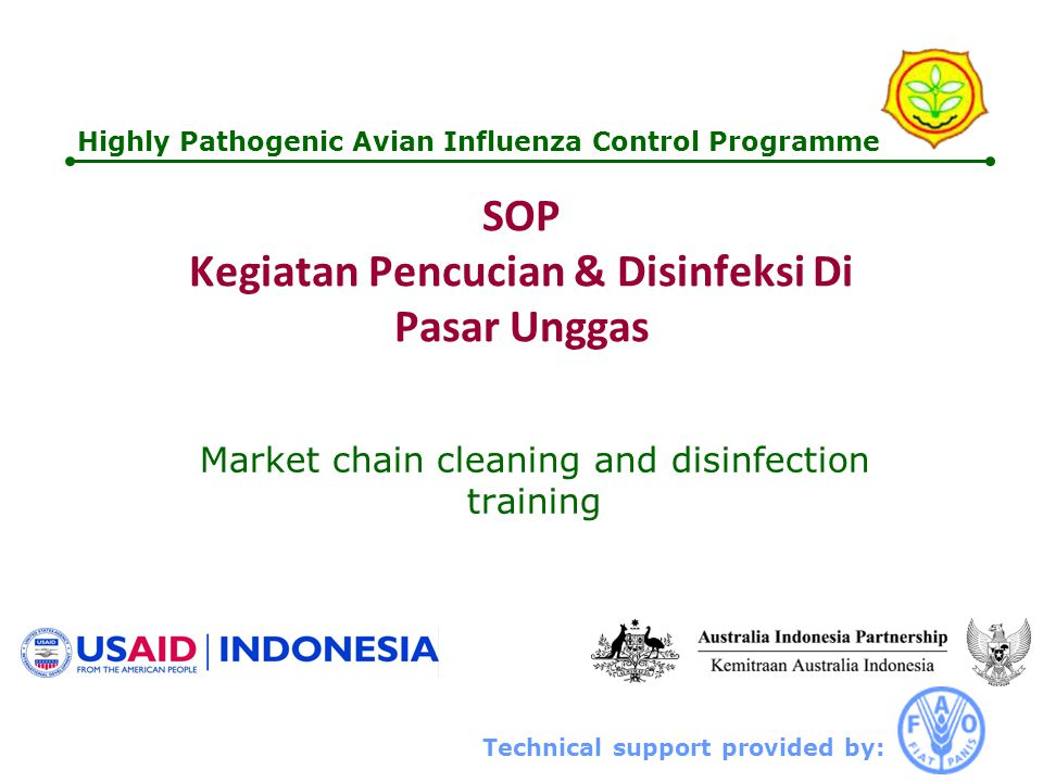 Technical support provided by: Highly Pathogenic Avian Influenza Control Programme SOP Kegiatan Pencucian & Disinfeksi Di Pasar Unggas Market chain cl