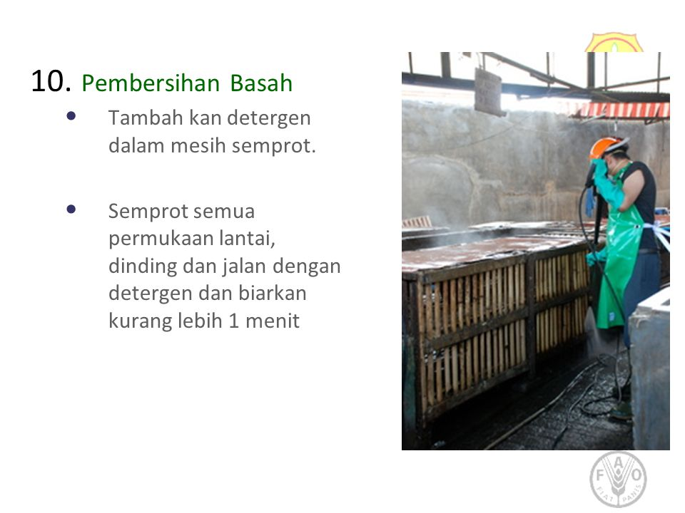 10. Pembersihan Basah • Tambah kan detergen dalam mesih semprot. • Semprot semua permukaan lantai, dinding dan jalan dengan detergen dan biarkan kuran