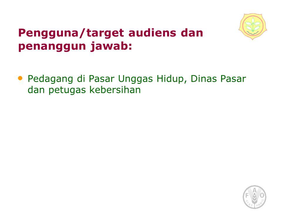 Pengguna/target audiens dan penanggun jawab: • Pedagang di Pasar Unggas Hidup, Dinas Pasar dan petugas kebersihan