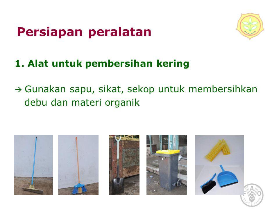 Persiapan peralatan 1. Alat untuk pembersihan kering  Gunakan sapu, sikat, sekop untuk membersihkan debu dan materi organik