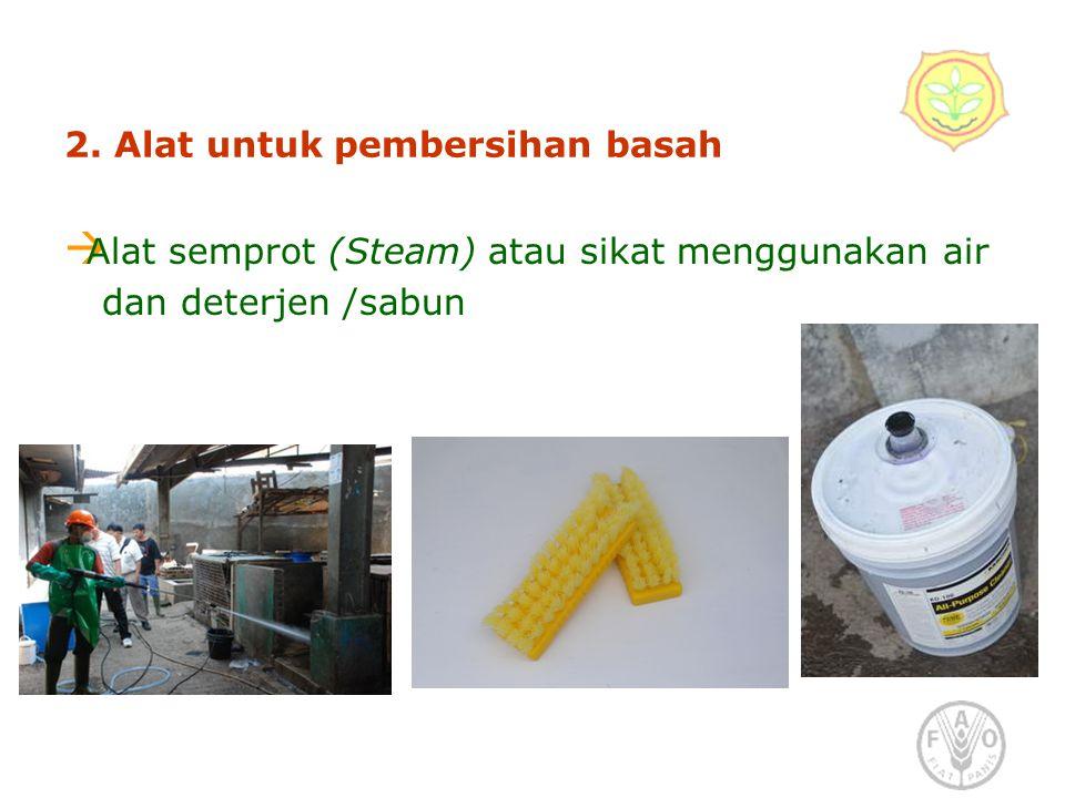 2. Alat untuk pembersihan basah  Alat semprot (Steam) atau sikat menggunakan air dan deterjen /sabun