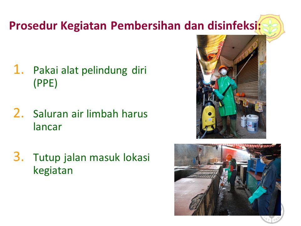 Prosedur Kegiatan Pembersihan dan disinfeksi: 1. Pakai alat pelindung diri (PPE) 2. Saluran air limbah harus lancar 3. Tutup jalan masuk lokasi kegiat