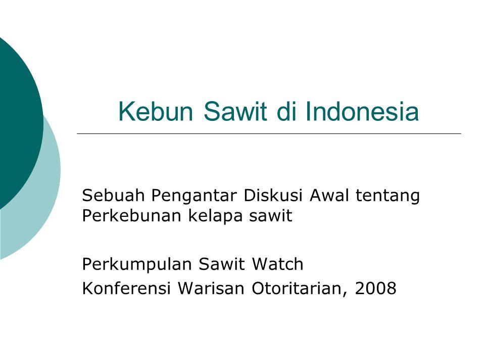 Kebun Sawit di Indonesia Sebuah Pengantar Diskusi Awal tentang Perkebunan kelapa sawit Perkumpulan Sawit Watch Konferensi Warisan Otoritarian, 2008