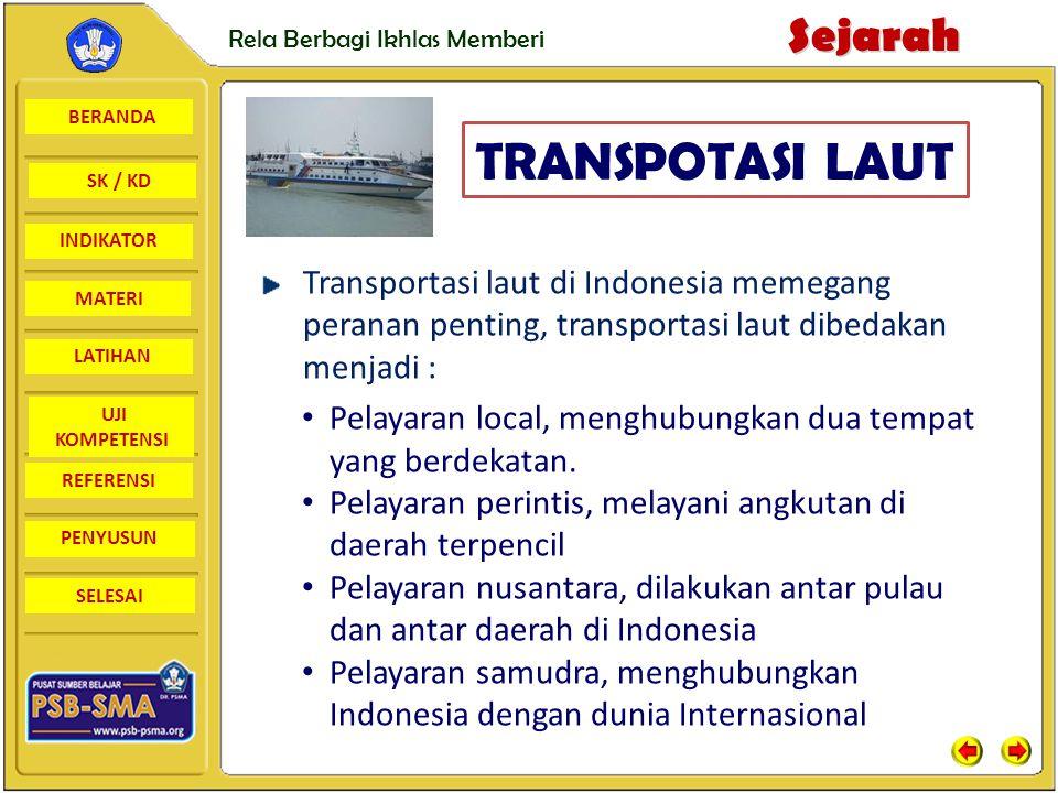 BERANDA SK / KD INDIKATORSejarah Rela Berbagi Ikhlas Memberi MATERI LATIHAN UJI KOMPETENSI REFERENSI PENYUSUN SELESAI Transportasi laut di Indonesia m